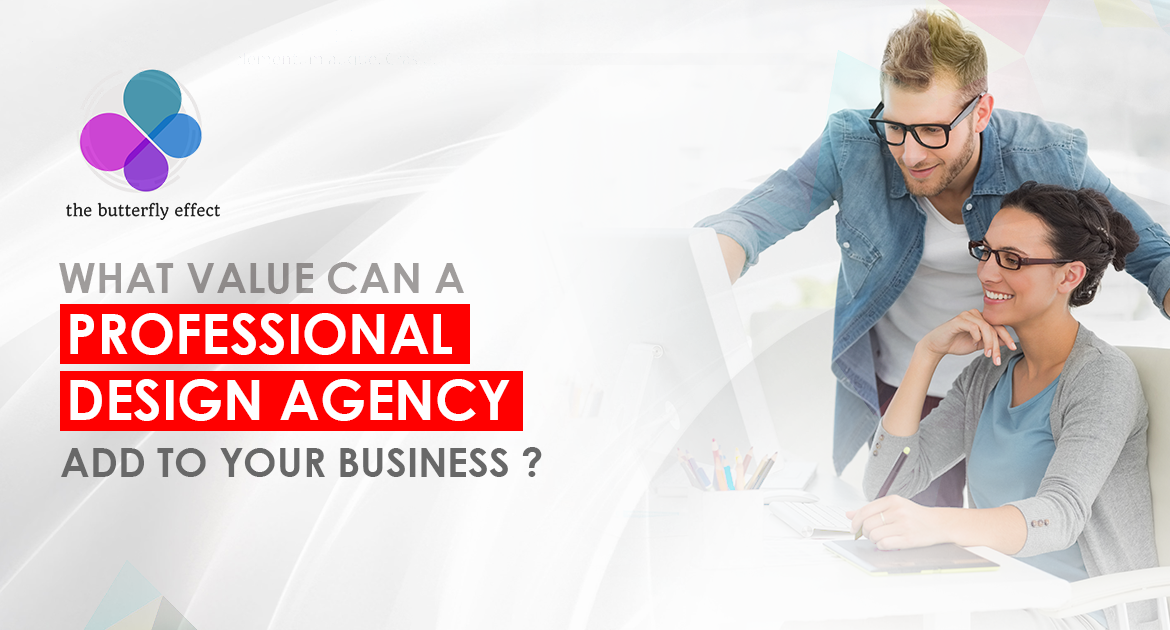 Can a Professional Design Agency add to Your Business ?